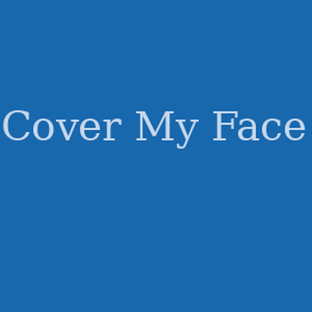 Cover My Face