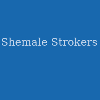 Shemale Strokers