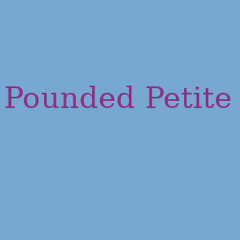 Pounded Petite